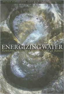 Energizing Water : Flowform Technology and the Power of Nature, Paperback