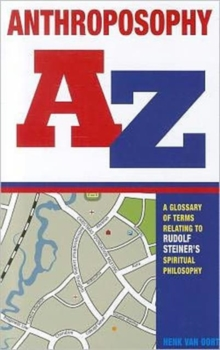 Anthroposophy A-Z : A Glossary of Terms Relating to Rudolf Steiner's Spiritual Philosophy, Paperback