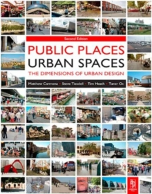 Public Places Urban Spaces : The Dimensions of Urban Design, Paperback Book