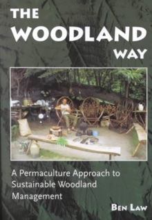 The Woodland Way : A Permaculture Approach to Sustainable Woodland Management, Paperback Book