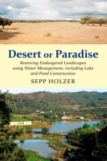 Desert or Paradise : Restoring Endangered Landscapes Using Water Management, Including Lakes and Pond Construction, Paperback
