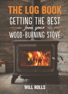 The Log Book : Getting the Best from Your Wood-Burning Stove, Paperback