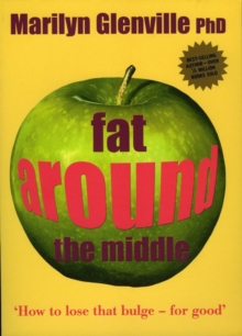 Fat Around the Middle : How to Lose That Bulge - For Good, Paperback