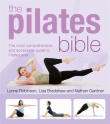 The Pilates Bible : The Most Comprehensive and Accesible Guide to Pilates Ever, Paperback