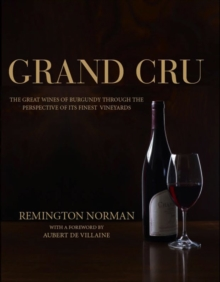 Grand Cru : The Great Wines of Burgundy Through the Perspective of Its Finest Vineyards, Hardback Book