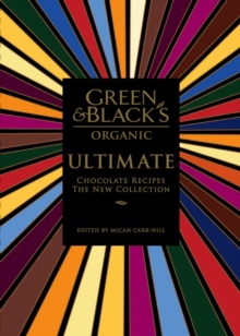 Green & Black's Ultimate Chocolate Recipes : The New Collection, Hardback Book