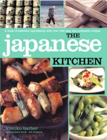 The Japanese Kitchen : A Book of Essential Ingredients with 200 Authentic Recipes, Paperback