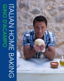 Italian Home Baking : 100 Irresistible Recipes for Bread, Biscuits, Cakes, Pizzas, Pasta and Party Food, Hardback
