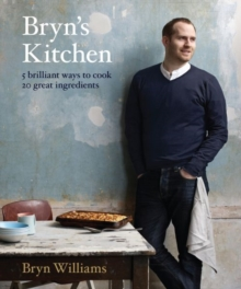 Bryn's Kitchen : 5 Brilliant Ways to Cook 20 Great Ingredients, Hardback Book