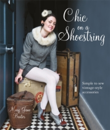 Chic on a Shoestring : Simple to Sew Vintage-style Accessories, Paperback