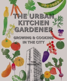The Urban Kitchen Gardener : Growing and Cooking in the City, Paperback Book