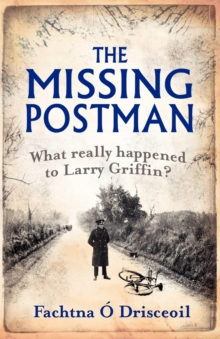 The Missing Postman : What Really Happened to Larry Griffin?, Paperback