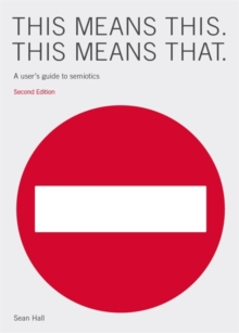 This Means This, This Means That : A User's Guide to Semiotics, Paperback
