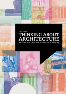 Thinking About Architecture : An Introduction to Architectural Theory, Paperback Book