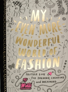 My Even More Wonderful World of Fashion : Another Book for Drawing, Creating and Dreaming, Paperback