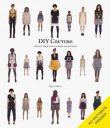 DIY Couture : Create Your Own Fashion Collection, Paperback