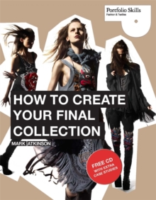 How to Create Your Final Collection : A Fashion Student's Handbook, Paperback