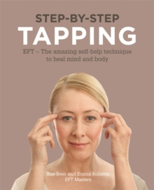 Step-by-Step Tapping : The Amazing Self-Help Technique, Paperback