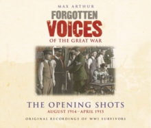 Forgotten Voices of the Great War : The Opening Shots -  August 1914-April 1915, CD-Audio