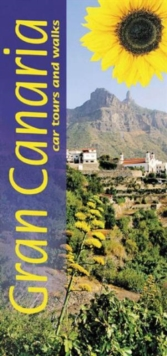 Gran Canaria : 5 Car Tours * 50 Long and Short Walks, Paperback Book
