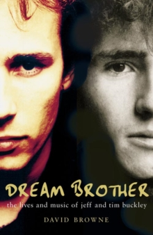 Dream Brother: The Lives of Tim and Jeff Buckley, Paperback Book