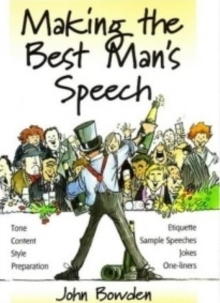 Making the Best Man's Speech : Tone, Content, Style, Preparation, Etiquette, Sample Speeches, Jokes and One-Liners, Paperback