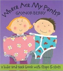 Where are My Pants? : A Hide-and-seek Book with Flaps and Slots, Hardback