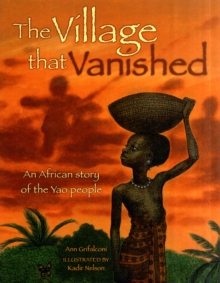The Village That Vanished : An African Story of the Yao People, Paperback