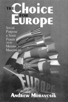 The Choice for Europe : Social Purpose and State Power from Messina to Maastricht, Paperback