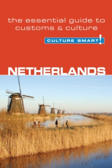Netherlands - Culture Smart! : The Essential Guide to Customs and Culture, Paperback Book
