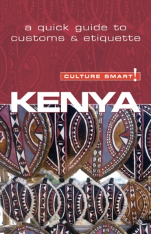 Kenya - Culture Smart! : The Essential Guide to Customs and Culture, Paperback Book