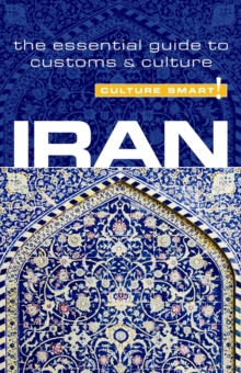 Iran - Culture Smart! : The Essential Guide to Customs and Culture, Paperback Book