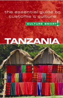 Tanzania - Culture Smart! : The Essential Guide to Customs and Culture, Paperback