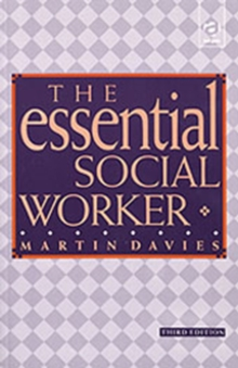 The Essential Social Worker : An Introduction to Professional Practice in the 1990s, Paperback