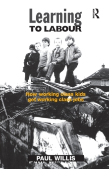 Learning to Labour : How Working Class Kids Get Working Class Jobs, Paperback