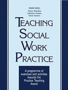 Teaching Social Work Practice : A Programme of Exercises and Activities Towards the Practice Teaching Award, Paperback Book