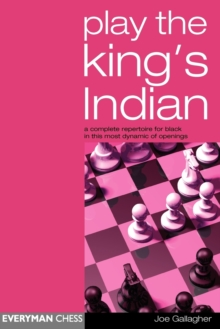 Play the King's Indian : A Complete Repertoire for Black in This Most Dynamic of Openings, Paperback