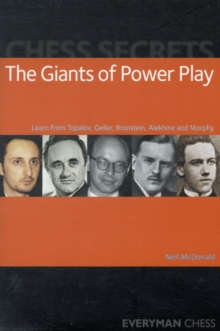 Chess Secrets: The Giants of Power Play : Learn from Topalov, Geller, Bronstein, Alekhine and Morphy, Paperback