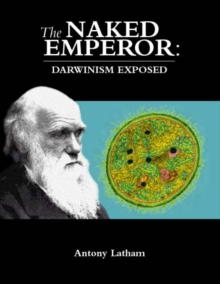 The Naked Emperor : Darwinism Exposed, Paperback