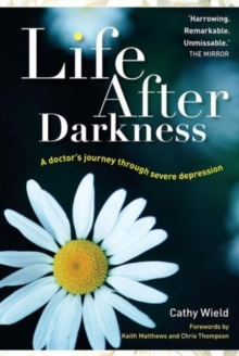 Life After Darkness : A Doctor's Journey Through Severe Depression, Paperback