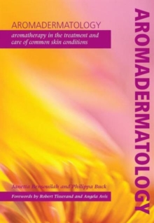 Aromadermatology : Aromatherapy in the Treatment and Care of Common Skin Conditions, Paperback
