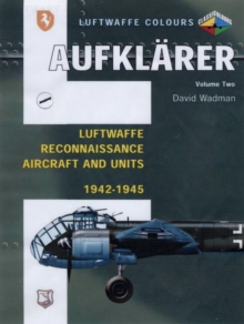 Aufklarer : Luftwaffe Reconnaissance Aircraft and Units 1942-1945 v. 2, Paperback