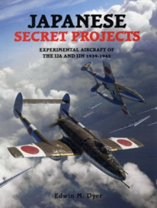 Japanese Secret Projects : Experimental Aircraft of the IJA and IJN 1939-1945, Hardback Book
