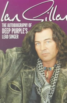 "Ian Gillan : The Autobiography of ""Deep Purple's"" Lead Singer, Paperback"