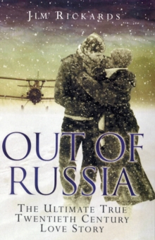 Out of Russia : The Ultimate True Twenieth Century Love Story, Paperback Book