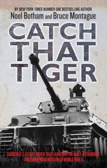 Catch That Tiger : Churchill's Secret Order That Launched the Most Astounding and Dangerous Mission of World War II, Hardback