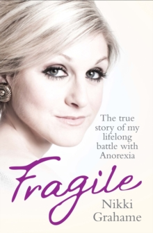Fragile : The True Story of My Lifelong Battle With Anorexia, Paperback
