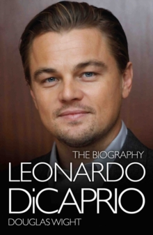 Leonardo Di Caprio - The Biography, Hardback Book