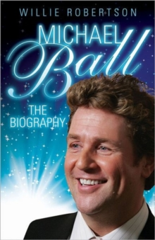 Michael Ball - the Biography, Hardback