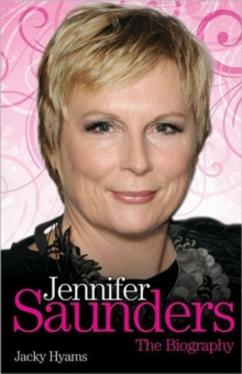 Jennifer Saunders - the Biography, Hardback